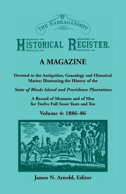 Image for The Narragansett Historical Register, A Magazine Devoted to the Antiquities, Genealogy and Historical Matter Illustrating the History of the Narragansett Country, or Southern Rhode Island. A Record of Measures and of Men for Twelve Full Score Years and Ten, Vol. 4