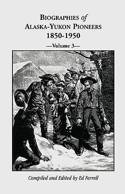 Image for Biographies of Alaska-Yukon Pioneers 1850-1950, Volume 3