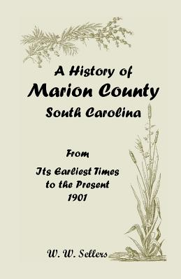 Image for A History of Marion County, South Carolina, From its Earliest Times to the Present, 1901