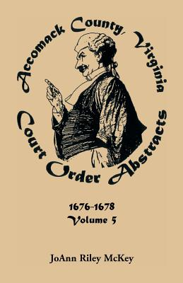 Image for Accomack County, Virginia Court Order Abstracts, Volume 5: 1676-1678