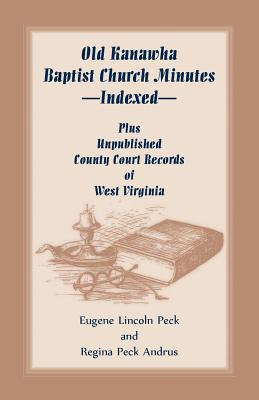 Image for Old Kanawha Baptist Church Minutes--Indexed, Plus Unpublished County Court Records of West Virginia