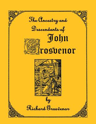 Image for The Ancestry and Descendants of John Grosvenor of Roxbury, Massachusetts