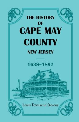 Image for The History of Cape May County, New Jersey, 1638-1897