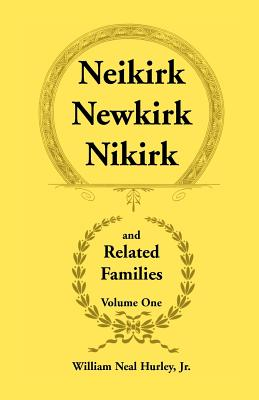 Image for Neikirk, Newkirk, Nikirk and Related Families, Volume One Being an Account of the Descendants of: Matheuse Cornelissen Van Nieuwkercke Born c.1600 in Holland and Johann Heinrick Neukirk Born c.1674 in Germany