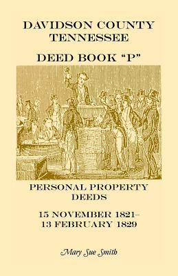 Image for Davidson County Tennessee Deed Book P: Personal Property Deeds, 15 Nov. 1821-13 Feb. 1829