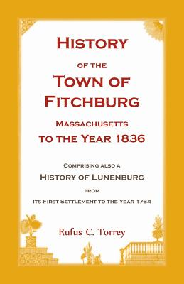 Image for History of the Town of Fitchburg, Massachusetts, to the year 1836: Comprising also a History of Lunenburg, from its first settlement to the year 1764