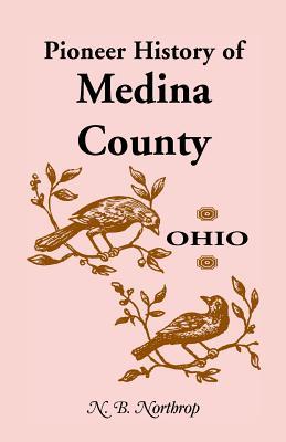 Pioneer History of Medina County, Ohio