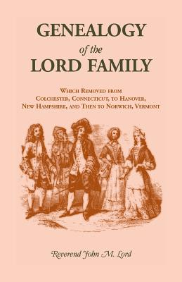 Image for Genealogy of the Lord Family which removed from Colchester, Connecticut to Hanover, New Hampshire and then to Norwich, Vermont