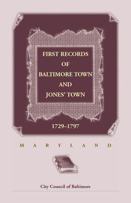 Image for First Records of Baltimore Town and Jonesí Town, 1729-1797 (Maryland)