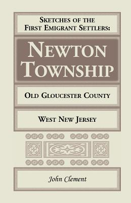 Image for Sketches Of The First Emigrant Settlers - Newton Township, Old Gloucester County, West New Jersey (A Heritage classic)
