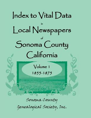 Image for Index to Vital Data in Local Newspapers of Sonoma County, California, Volume I: 1855-1875