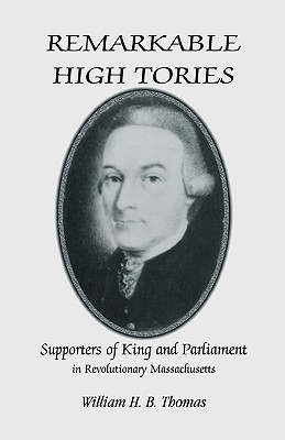 Image for Remarkable High Tories: Supporters of King and Parliament in Revolutionary Massachusetts