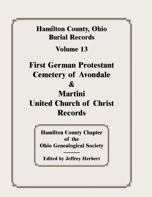 Image for Hamilton County, Ohio, Burial Records, Vol. 13: First German Protestant Cemetery of Avondale & Martini United Church of Christ Records