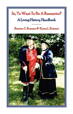 Image for So, Ye Want to be a Reenactor? A Living History Handbook