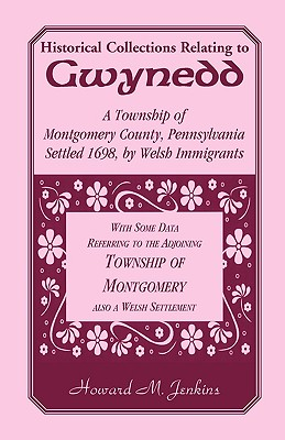 Image for Historical Collections Relating To Gwynedd: A Township of Montgomery County, Pennsylvania