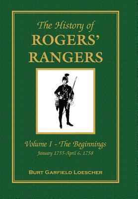 Image for The History of Rogers' Rangers: Vol. I: The Beginnings, January 1755-April 6, 1758