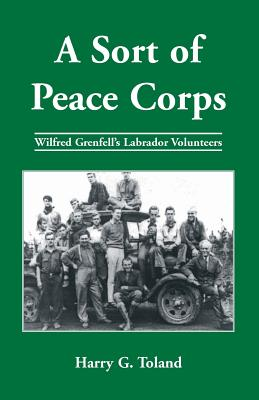 Image for A Sort of Peace Corps: Wilfred Grenfell's Labrador Volunteers
