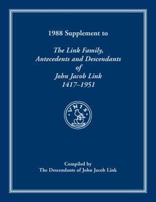 Image for 1988 Supplement To The Link Family, Antecedents and Descendants of John Jacob Link, 1417-1951. Compiled by the Descendants of John Jacob Link