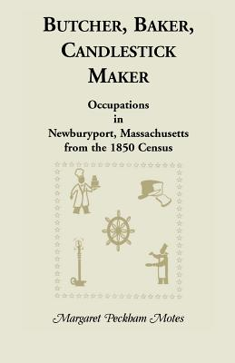 Image for Butcher, Baker, Candlestick Maker; Occupations in Newburyport, Massachusetts from the 1850 Census