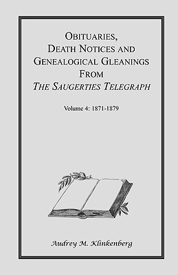 Image for Obituaries, Death Notices & Genealogical Gleanings from the Saugerties Telegraph: Volume 4 1871-1879