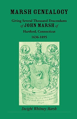 Image for Marsh Genealogy. Giving Several Thousand Descendants of John Marsh of Hartford, Conn., 1636-1895. Also Including Some Account of the English Marshes, and a Sketch of the Marsh Family Association of America