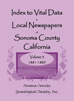 Image for Index to Vital Data in Local Newspapers of Sonoma County, California, Volume III: 1881-1885
