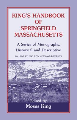 Image for King's Handbook Of Springfield, Massachusetts-A Series of Monographs, Historical and Descriptive