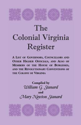 Image for The Colonial Virginia Register: A List of Governors...And Other Higher Officials...Of The Colony of Virginia