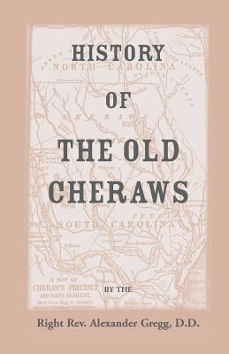 Image for History of the Old Cheraws, Containing An Account of the Aborigines of the Pedee, the First White Settlements, their Subsequent Progress, Civil Changes, the Struggle of the Revolution, and Growth of the Country Afterward