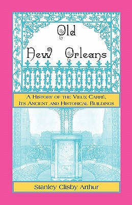 Image for Old New Orleans, A History of the Vieux Carre, its ancient and Historical Buildings
