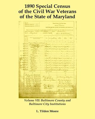 Image for 1890 Special Census of the Civil War Veterans of the State of Maryland: Volume VII, Baltimore County and Baltimore City Institutions