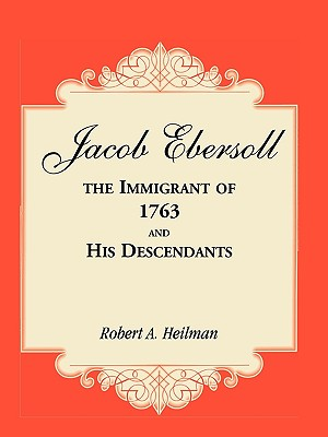 Image for Jacob Ebersoll, the Immigrant of 1763, and his Descendants
