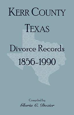 Divorce Records Kerr County, Texas, 1856-1990, Gloria C. Dozier