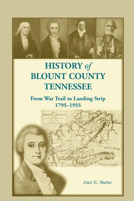 Image for History of Blunt County, Tennessee, From War Trail to Landing Strip, 1795-1955