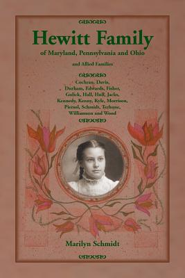 Hewitt Family of Maryland, Pennsylvania, and Ohio, and Allied Families, Marilyn Schmidt