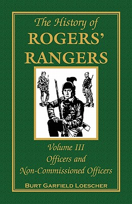 Image for The History of Rogers' Rangers, Volume 3: Officers and Non-Commissioned Officers