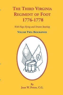 Image for The Third Virginia Regiment of the Foot, 1776-1778, With Flags Flying and Drums Beating, Biographies, Volume Two