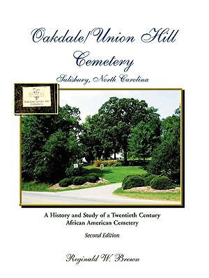 Image for Oakdale/Union Hill Cemetery, Salisbury, North Carolina. A History and Study of a Twentieth Century African American Cemetery, Second Edition