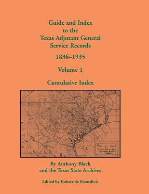 Image for Guide and Index to the Texas Adjutant General Service Records, 1836-1935: Volume 1, Cumulative Index