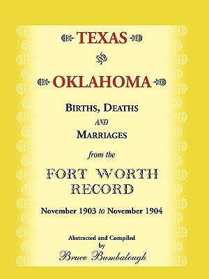 Image for Texas and Oklahoma Births, Deaths and Marriages from the Fort Worth Record: November, 1903 to November 1904