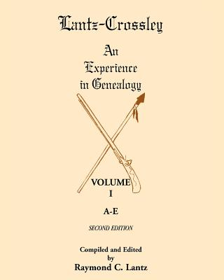 Image for Lantz-Crossley an Experience in Genealogy: Volume I, A-E, 2nd Edition
