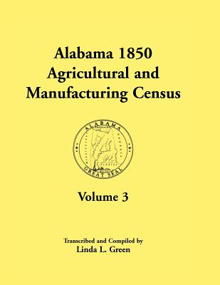 Image for Alabama 1850 Agricultural and Manufacturing Census, Volume 3 for Autauga, Baldwin, Barbour, Benton, Bibb, Blount, Butler, Chambers, Cherokee, Choctaw, Clarke, Coffee, Conecuh, Coosa, Covington Counties