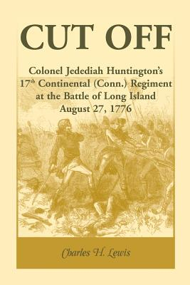 Image for Cut Off: Colonel Jedediah Huntington's 17th Continental (Connecticut) Regiment at the Battle of Long Island, August 27,1776