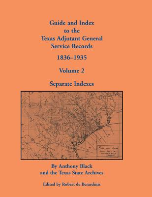 Image for Guide and Index to the Texas Adjutant General Service Records, 1836-1935: Volume 2, Separate Indexes
