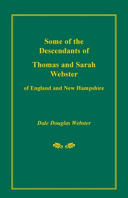 Image for Some of the Descendants of Thomas and Sarah Webster of England and New Hampshire