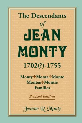 Image for The Descendants of Jean Monty, 1693(?)-1755: Monty/Monte/Montee/Montie Families, Revised Edition