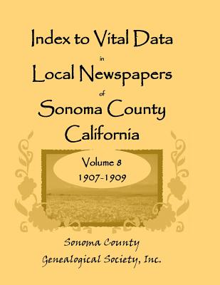 Image for Index to Vital Data in Local Newspapers of Sonoma County, California, Volume VIII: 1907-1909