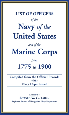 Image for List of Officers of the Navy of the United States and of the Marine Corps from 1775-1900. Comprising a Complete Register of all Present and Former Commissioned, Warranted, and Appointed Officers of the United States Navy, and of the Marine Corps, Regular and Volunteer. Compiled from the Official Records of the Navy Department