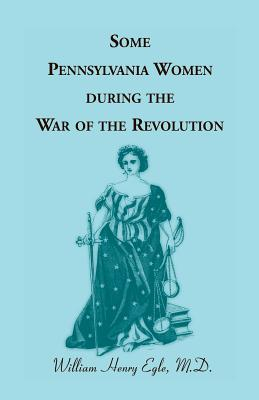 Image for Some Pennsylvania Women During the War of the Revolution