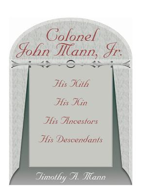Image for Colonel John Mann, Jr., His Kith, His Kin, His Ancestors, His Descendants, Revised Edition